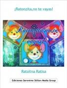 Ratolina Ratisa - ¡Ratonzita,no te vayas!