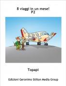 Topapi - 8 viaggi in un mese!P2