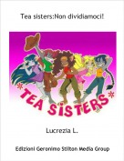 Lucrezia L. - Tea sisters:Non dividiamoci!