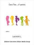 Lucrezia L. - Cara Tea...(1 parte)