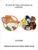 miriñake - El club de Tea y Geronimo se conocen.