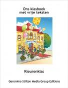Kleurenklas - Ons klasboek met vrije teksten
