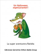 La super aventurera Ratidia - Un Halloween espeluznante!!