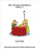 GUAY500 - UNA VELADA TRANQUILAPARTE 3