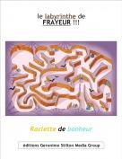 Raclette de bonheur - le labyrinthe deFRAYEUR !!!