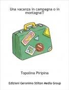 Topolina Piripina - Una vacanza in campagna o in montagna!?