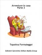 Topotina Formaleggoi - Avventure in casaParte 2