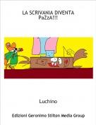 Luchino - LA SCRIVANIA DIVENTA PaZzA!!!