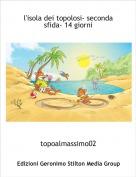 topoalmassimo02 - l'isola dei topolosi- seconda sfida- 14 giorni