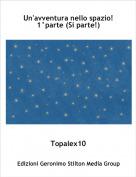 Topalex10 - Un'avventura nello spazio!1°parte (Si parte!)