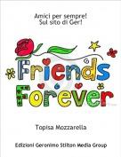 Topisa Mozzarella - Amici per sempre!Sul sito di Ger!