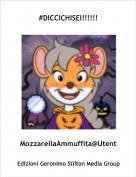 MozzarellaAmmuffita@Utent - #DICCICHISEI!!!!!!