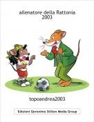 topoandrea2003 - allenatore della Rattonia 2003