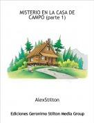 AlexStilton - MISTERIO EN LA CASA DE CAMPO (parte 1)
