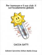 CACCIA GATTI - Per isomouse e il suo club: il surriscadamento globale