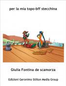 Giulia Fontina de scamorza - per la mia topo-bff stecchina