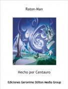 Hecho por Centauro - Raton-Man