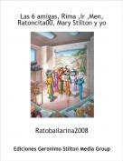 Ratobailarina2008 - Las 6 amigas, Rima ,Ir ,Men, Ratoncita00, Mary Stilton y yo