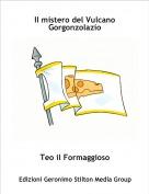 Teo il Formaggioso - Il mistero del Vulcano Gorgonzolazio