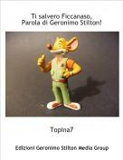 Topina7 - Ti salvero Ficcanaso,Parola di Geronimo Stilton!