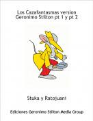 Stuka y Ratojuani - Los Cazafantasmas version Geronimo Stilton pt 1 y pt 2