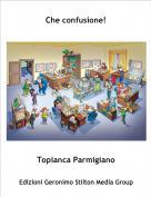 Topianca Parmigiano - Che confusione!