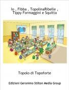 Topolo di Topoforte - Io , Fibba , TopolinaRibelle , Tippy Formaggini e Squitta