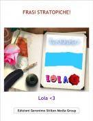 Lola <3 - FRASI STRATOPICHE!