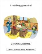 GeronimoStiltonfan. - Il mio blog-giornalino!