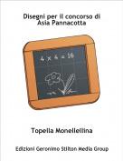 Topella Monellellina - Disegni per il concorso di Asia Pannacotta