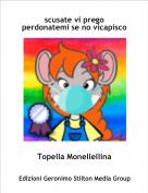 Topella Monellellina - scusate vi prego perdonatemi se no vicapisco
