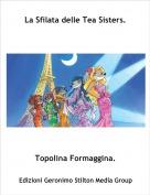 Topolina Formaggina. - La Sfilata delle Tea Sisters.