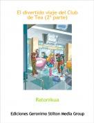Ratonikua - El divertido viaje del Club de Tea (2ª parte)