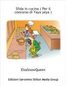 ElsaSnowQueen - Sfida in cucina ( Per il concorso di Yaya yeya )
