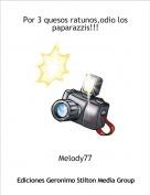 Melody77 - Por 3 quesos ratunos,odio los paparazzis!!!