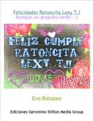 Eva Ratopez - Felicidades Ratoncita Lexy T.!Aunque un poquito tarde :-)