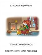 TOPALEX MANGIACODA - L'INIZIO DI GERONIMO