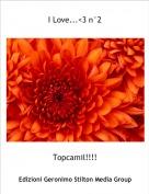 Topcamil!!!! - I Love...<3 n°2