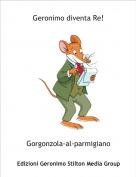 Gorgonzola-al-parmigiano - Geronimo diventa Re!