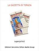 superprinci - LA GAZZETTA DI TOPAZIA