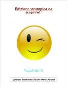 TopoFabi!!! - Edizione stratopica da scoprire!!