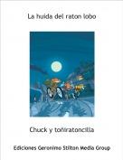 Chuck y toñiratoncilla - La huida del raton lobo