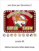 scuola 40 - uno show per Geronimo 2