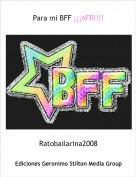 Ratobailarina2008 - Para mi BFF ¡¡¡AFRI!!!