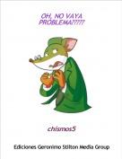 chismos5 - OH, NO VAYA PROBLEMA?????