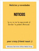 your crazy friend ruuut :) - Noticios y novedades