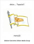 marty22 - dolce... Topazia!!