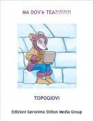 TOPOGIOVI - MA DOV'è TEA?!?!?!?!