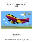 RatoMary12 - ¡NO VOY DE VIAJE NUNCA MAS!