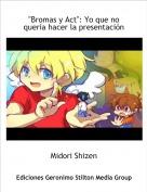 """Midori Shizen - """"Bromas y Act"""": Yo que no quería hacer la presentación"""
